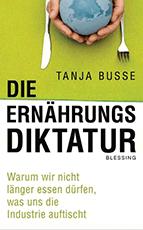 Dr. Tanja Busse: die Ernährungs-Diktatur, warum wir nicht länger essen dürfen was uns die Industrie aufgetischt