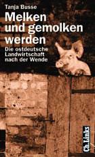 Dr. Tanja Busse: melken und gemolken werden, die ostdeutsche Landwirtschaft nach der Wende